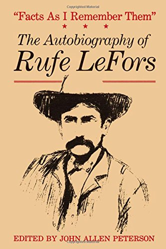 Facts As I Remember Them: The Autobiography of Rufe Lefors (M K Brown Range Life Series, No 16)