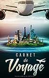 Carnet de Voyage: Journal de Voyage pour les voyageurs