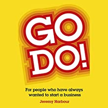 Go Do!: For People Who Have Always Wanted to Start a Business Audiobook by Jeremy Harbour Narrated by Kris Dyer