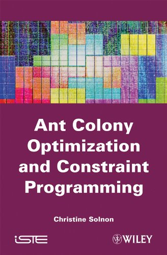 Download Ant Colony Optimization and Constraint Programming Pdf
