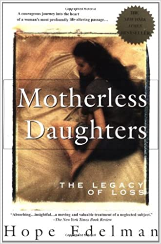 Motherless Daughters: The Legacy of Loss: Hope Edelman ...