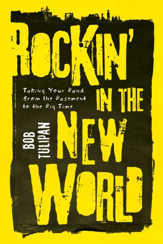 Rockin' in the New World: Taking Your Band from the Basement to the Big Time