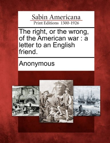 The right, or the wrong, of the American war: a letter to an English friend.