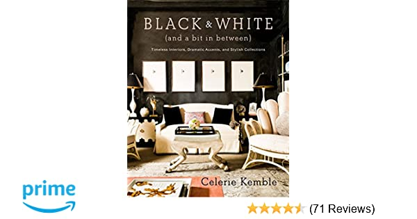 Black And White (and A Bit In Between): Timeless Interiors, Dramatic  Accents, And Stylish Collections: Celerie Kemble: 9780307715982:  Amazon.com: Books