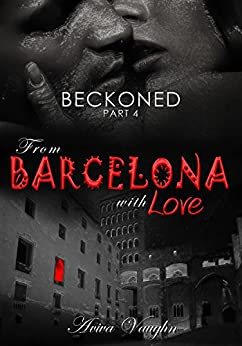 BECKONED, Part 4: From Barcelona with Love by [Vaughn, Aviva]