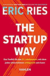 The Startup Way: Das Toolkit für das 21. Jahrhundert, mit dem jedes Unternehmen erfolgreich sein kann (German Edition)
