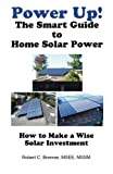 Power Up! The Smart Guide to Home Solar Power: How to Make a Wise Solar Investment