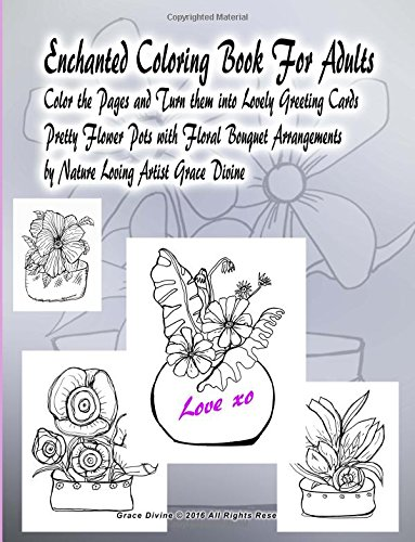 Enchanted Coloring Book For Adults Color the Pages and Turn them into Lovely Greeting Cards  Pretty Flower Pots with Floral Bouquet Arrangements by Nature Loving Artist Grace (Greeting Flower Pot)