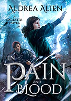In Pain and Blood (Spellster Series Book 1) by [Alien, Aldrea]