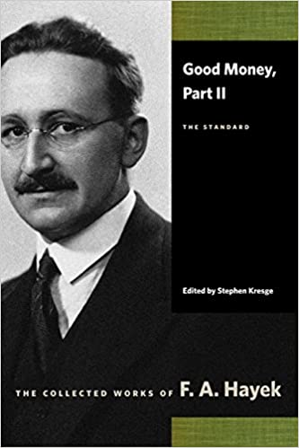 Good Money, Part II: The Standard (Collected Works of F. A. Hayek) (Pt. II)