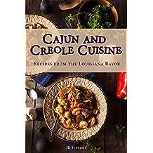 Cajun and Creole Cuisine: Recipes from the  Louisiana Bayou