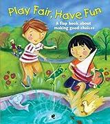 Play Fair, Have Fun: A Book about Making Good Choices