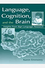 Language, Cognition, and the Brain: Insights From Sign Language Research Kindle Edition