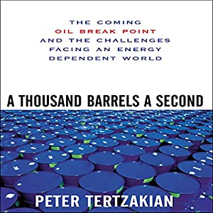 A Thousand Barrels a Second: The Coming Oil Break Point and the Challenges Facing an Energy Dependent World Hörbuch