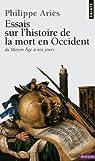 Essais sur l'histoire de la mort en Occident : Du Moyen Âge à nos jours par Ariès