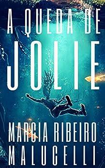 A queda de Jolie (Portuguese Edition) by [Malucelli, Marcia Ribeiro]