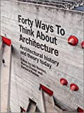img - for Forty Ways to Think About Architecture: Architectural History and Theory Today book / textbook / text book