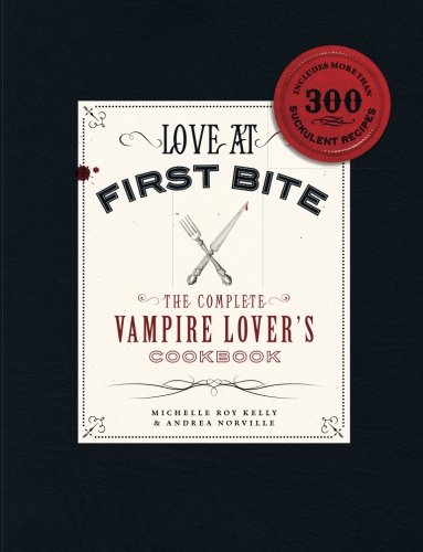 Love at First Bite: The Complete Vampire Lover's Cookbook]()