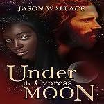 Under the Cypress Moon   Jason Wallace