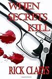 When Secrets Kill, Rick Claeys, 1477565701