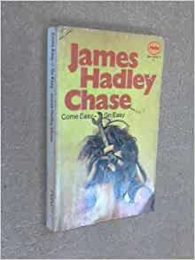 james hadley chase come easy This is james hadley chase's most disturbing, powerful novel – and it is   come easy – go easy (london, hale, 1960 new york, pocket.