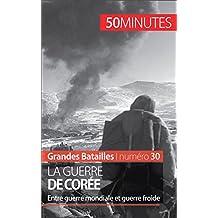La guerre de Corée: Entre guerre mondiale et guerre froide (Grandes Batailles t. 30) (French Edition)