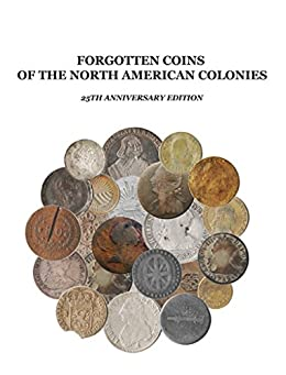 The Forgotten Coins of the North American Colonies - 25th Anniversary Edition by [Lorenzo, John]