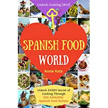 Welcome to Spanish Food World: Unlock EVERY Secret of Cooking Through 500 AMAZING Spanish Recipes (Spanish Food Cookbook, Spanish Cuisine, Diabetic Cookbook in Spanish,...) (Unlock Cooking [#19])