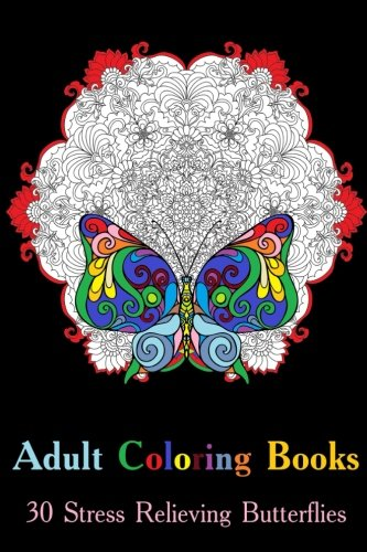 Adult Coloring Books: 30 Stress Relieving Butterflies: (Adult Coloring, Coloring Pages) (Coloring Books for Adults) pdf