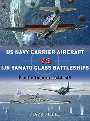 US Navy Carrier Aircraft vs IJN Yamato Class Battleships: Pacific Theater 1944–45 (Duel Book 69)