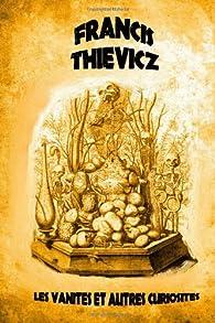 Les vanités et autres curiosités par Francis Thievicz