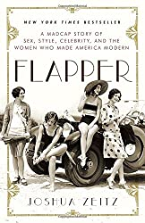 Flapper: A Madcap Story of Sex, Style, Celebrity, and the Women Who Made America Modern by Joshua Zeitz (2007-02-06)