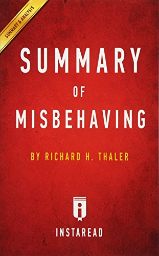 Summary of Misbehaving: by Richard H. Thaler | Includes Analysis