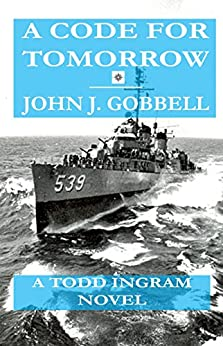 A CODE FOR TOMORROW: A Todd Ingram Novel (The Todd Ingram Series Book 2) by [GOBBELL, JOHN J.]