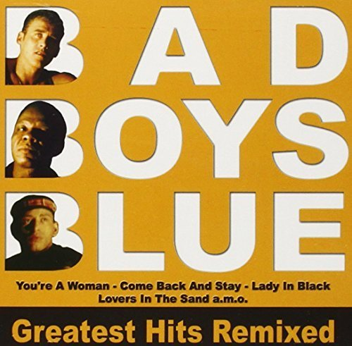 Bad Boys Blue - Greatest Hits Remixed By Bad Boys Blue - Zortam Music