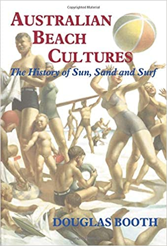 Australian Beach Cultures: The History of Sun, Sand and Surf (Sport in the Global Society)