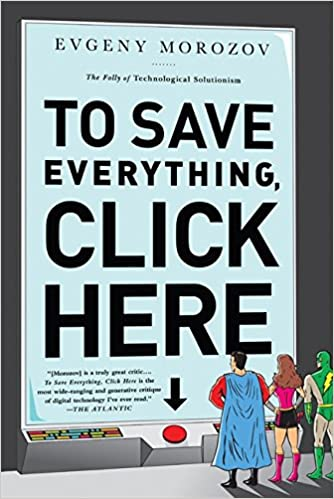 to save everything click here the folly of technological
