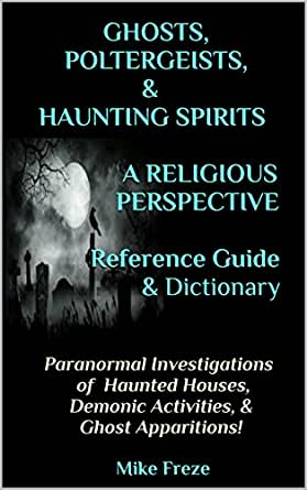 GHOSTS, POLTERGEISTS, & HAUNTING SPIRITS A RELIGIOUS PERSPECTIVE
