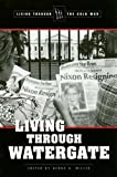 img - for Living through Watergate (Living Through the Cold War) by Debra A. Miller (2006-09-22) book / textbook / text book
