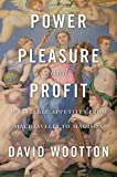 img - for Power, Pleasure, and Profit: Insatiable Appetites from Machiavelli to Madison book / textbook / text book