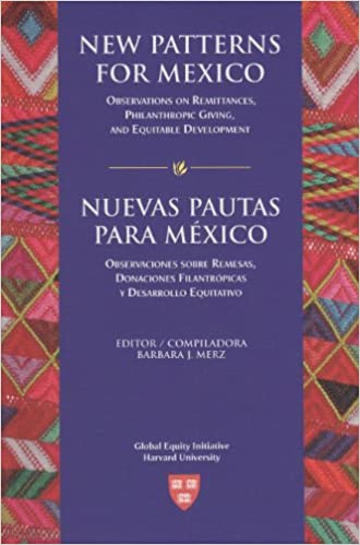 New Patterns for Mexico: Observations on Remittances, Philanthropic Giving, and Equitable Development. Nuevas Pautas para México: Observaciones sobre ... Equitativo (Studies in Global Equity)