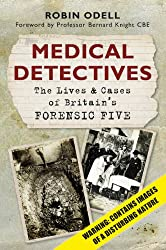 Medical Detectives: The Lives and Cases of Britain's Forensic Five