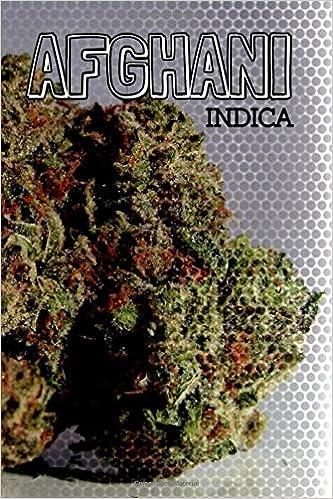 AFGHANI - INDICA: Dope, Marijuana, Weed, Kush, Pot