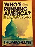 Who's Running America?--The Reagan Years, Thomas R. Dye, 0139584706