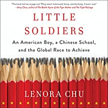 Little Soldiers: An American Boy, a Chinese School, and the Global Race to Achieve Audiobook by Lenora Chu Narrated by Emily Woo Zeller