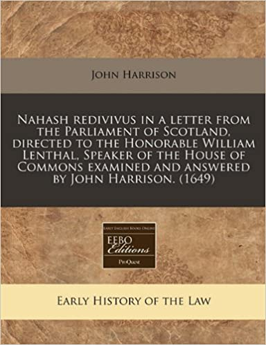 Book Nahash redivivus in a letter from the Parliament of Scotland, directed to the Honorable William Lenthal, Speaker of the House of Commons examined and answered by John Harrison. (1649)