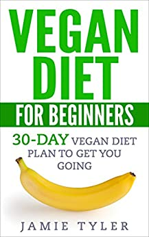 Vegan Diet For Beginners: 30-Day Vegan Diet Plan To Get