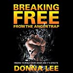 Breaking Free from the Anger Trap: Freeing Yourself from Anger and Its Effects | Donna Lee