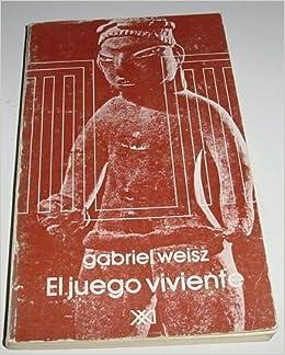 El juego viviente: Indagación sobre las partes ocultas del objeto lúdico Antropología: Amazon.es: Gabriel Weisz, Homero Alemán, Anhelo Hernández: Libros