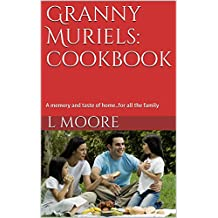 Granny Muriels: cookbook: A memory and taste of home..for all the family